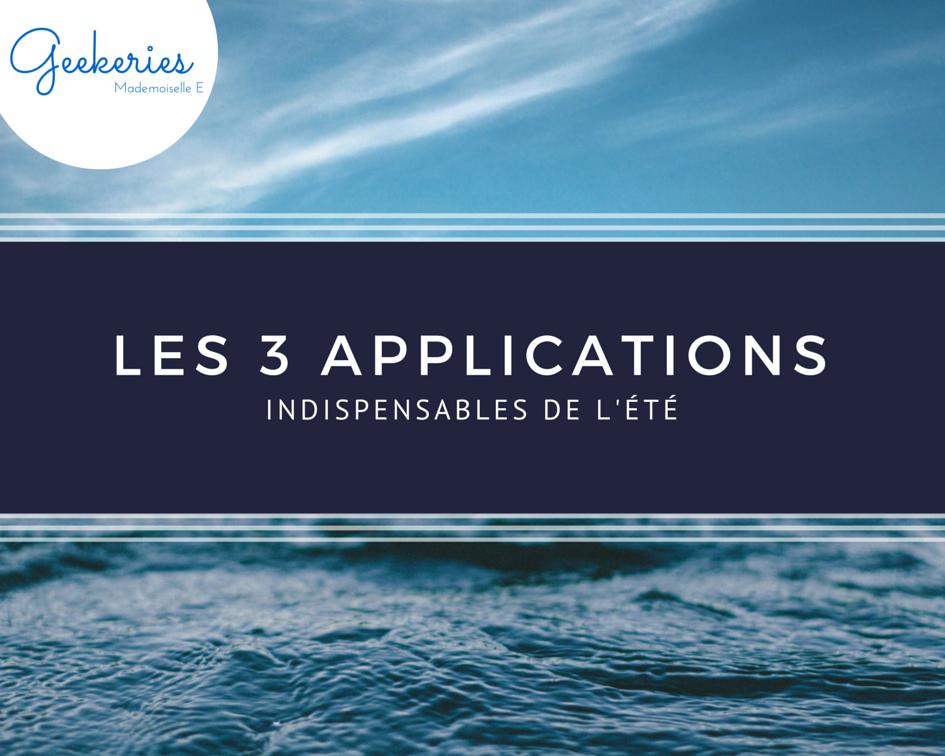 Les 3 applications indispensables de l'été